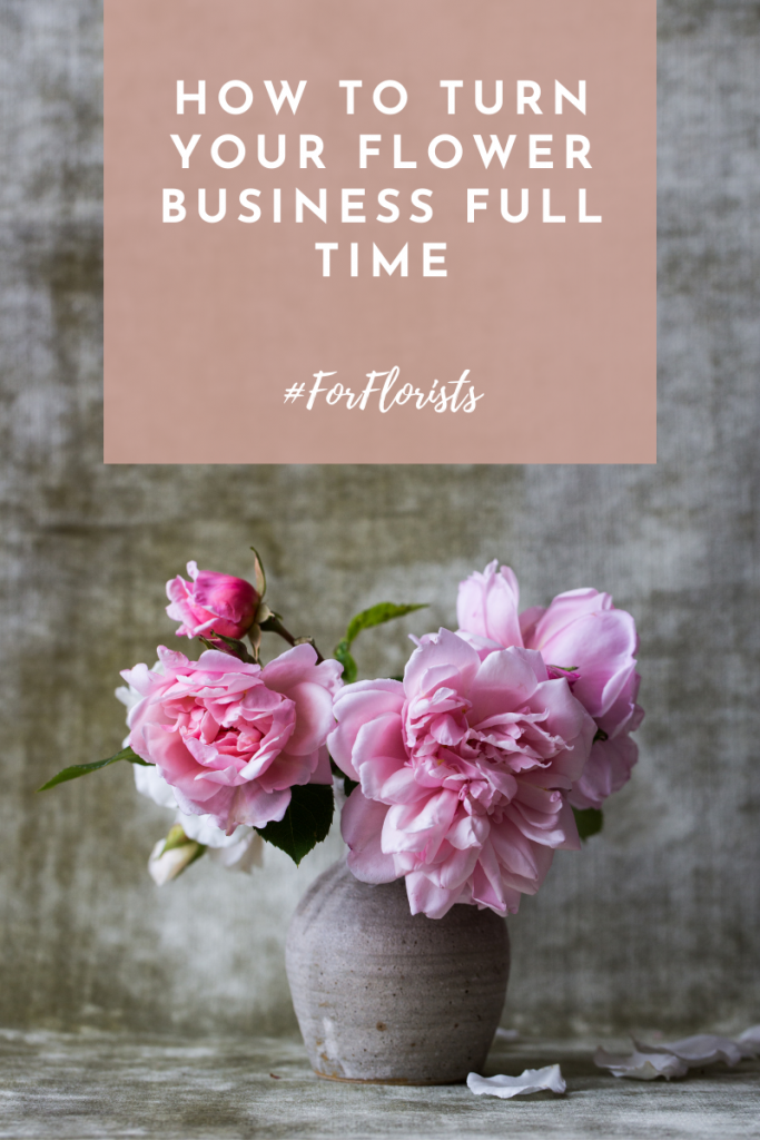 how to go full time in your flower business