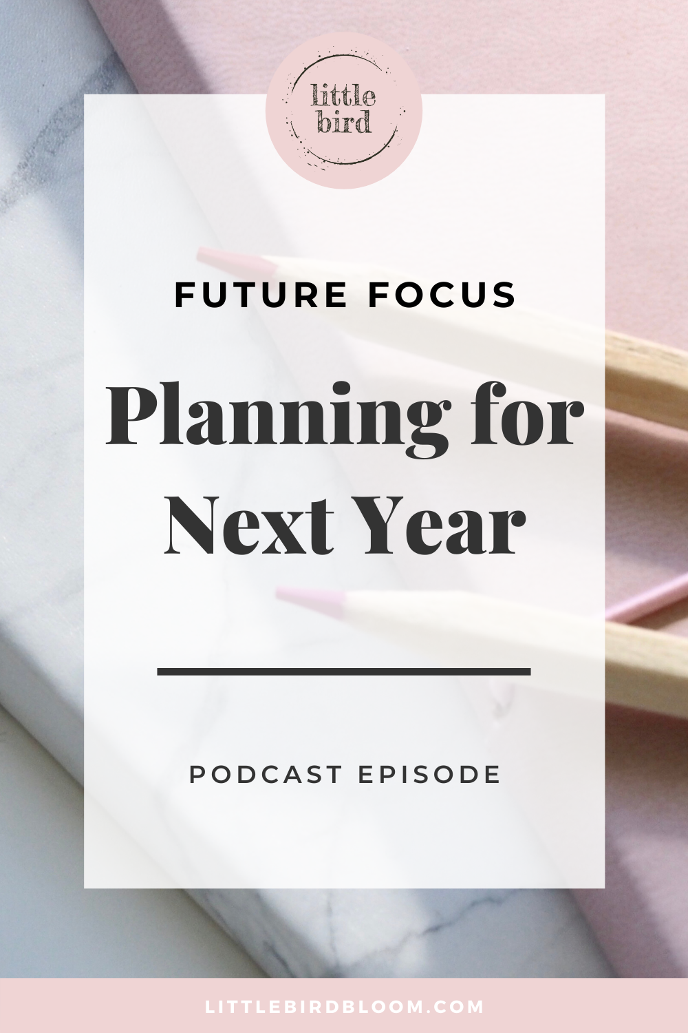 podcast little bird bloom annual planning and future focus